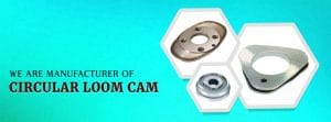 circular-loom-cam, Cam For All Type Of Machines